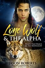 Lone Wolf & The Alpha - Beasts That Dance In The Moonlight: A Tantalizing MM Shifter Romance