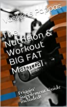 The Nutrition & Workout BIG FAT Manual: Friggin' Supplement Guide included!