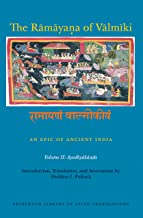 The Rāmāyaṇa of Vālmīki: An Epic of Ancient India, Volume II: Ayodhyakāṇḍa (Princeton Library of Asian Translations Book 149)