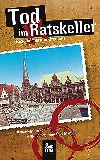 Tod im Ratskeller (Böse bechern in Bremen) (German Edition)
