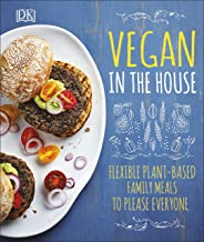Vegan in the House: Flexible Plant-Based Meals to Please Everyone