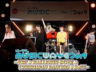 メ〜テレ MUSIC WAVE 2019 〜TRF&BALLISTIK BOYZ&CYBERJAPAN DANCERS&BuZZ〜
