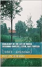 GENEALOGY OF THE LIFE OF MARIA SKUBINNA-BROSZAT, LOYEN, EAST PRUSSIA: (1883 - Unknown)