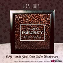 Dreaminggg in Case of Emergency Break Glass Coffee Lover Vinyl Sticker Decal for Shadow Boxes Coffee Mugs Wall Quotes and More