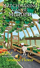 Matchmaking Can Be Murder (An Amish Matchmaker Mystery)