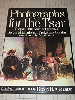 Photographs for the Tsar: The Pioneering Color Photography of Sergei Mikhailovich Prokudin-Gorskii Commissioned by Tsar Nicholas II
