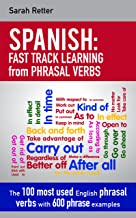 SPANISH: FAST TRACK LEARNING from PHRASAL VERBS: The 100 most used English phrasal verbs with 600 phrase examples. (SPANIS...