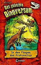 Das geheime Dinoversum 14 - In den Fängen des Protosuchus: Kinderbuch über Dinosaurier für Jungen und Mädchen ab 7 Jahre (...