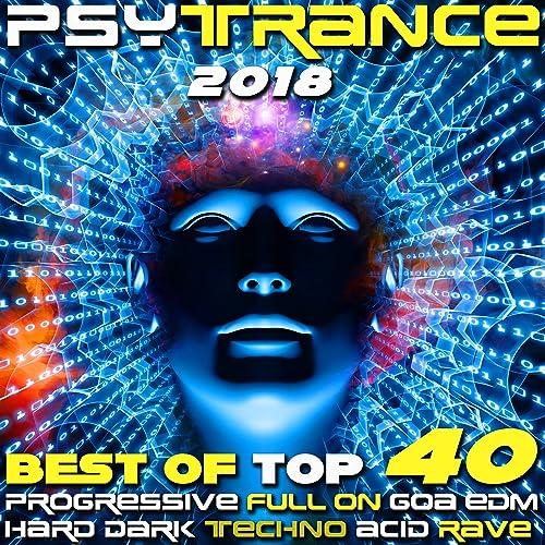 Psy Trance 2018 - Best of Top 40 Progressive Fullon Goa EDM