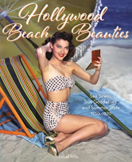 Hollywood Beach Beauties: Sea Sirens, Sun Goddesses, and Summer Style 1930-1970