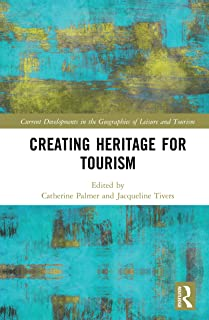 Creating Heritage for Tourism (Current Developments in the Geographies of Leisure and Tourism) (English Edition)