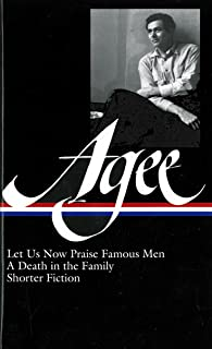 James Agee: Let Us Now Praise Famous Men / A Death in the Family / shorter fiction (LOA #159) (Library of America James Ag...