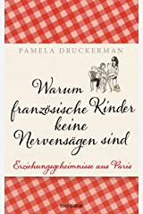 Warum französische Kinder keine Nervensägen sind: Erziehungsgeheimnisse aus Paris (German Edition) Kindle Edition