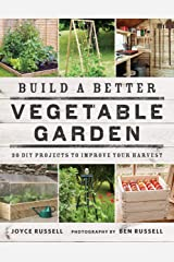 Build a Better Vegetable Garden: 30 DIY Projects to Improve your Harvest Flexibound