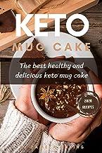 Keto Mug Cake CookBook: The Best Healthy And Delicious Keto Mug Cake Cookbook (The Untold Dessert Cookbook 1)