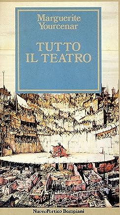 Tutto il teatro (I grandi tascabili Vol. 659)