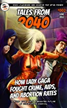 Tales from 2040 #002: How Lady Gaga Fought Crime, AIDS, and Abortion Rates