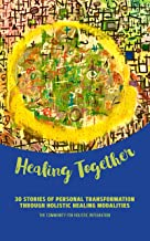 Healing Together: 30 Stories of Personal Transformation Through Holistic Healing Modalities