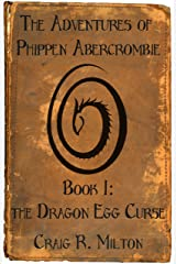 The Dragon Egg Curse (The Adventures of Phippen Abercrombie Book 1) Kindle Edition
