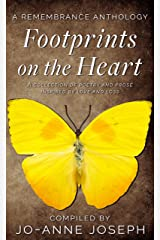 Footprints on the Heart: A Remembrance Anthology: A Collection of Poetry and Prose inspired by love and loss Kindle Edition