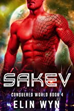 Sakev: Science Fiction Adventure Romance (Conquered World Book 4)