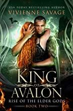 King of Avalon: a Dragon Shifter Paranormal Romance (Rise of the Elder Gods Book 2)