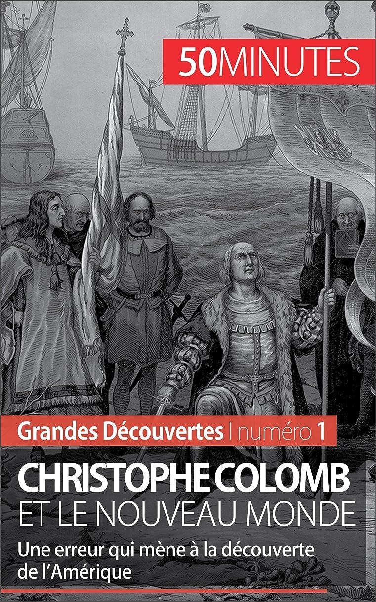 険しい調べるどこにでもChristophe Colomb et le Nouveau Monde: Une erreur qui mène à la découverte de l'Amérique (Grandes Découvertes t. 1) (French Edition)