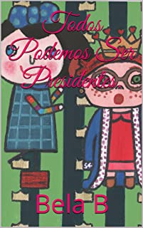 Cuento para niños con enseñanza. Libro infantil en español. Historia breve con dibujos. Imágenes con muchos colores. Para aprender y enseñar a los pequeños. ... Podemos Ser Presidentes. (Spanish Edition)