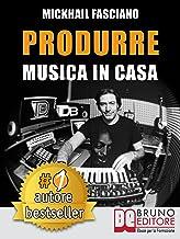 Scaricare Libri Produrre Musica In Casa: Strategie, Tecniche e Segreti Su Come Produrre Musica Professionale In Casa PDF