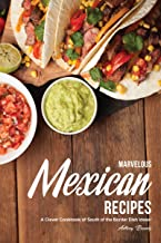 Marvelous Mexican Recipes: A Clever Cookbook of South of the Border Dish Ideas! (English Edition)