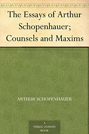 The Essays of Arthur Schopenhauer; Counsels and Maxims (English Edition)