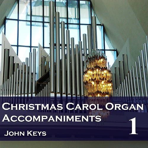 Christmas Carols, Vol  1 (Organ Accompaniments) by John Keys on