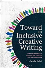 Toward an Inclusive Creative Writing: Threshold Concepts to Guide the Literary Writing Curriculum