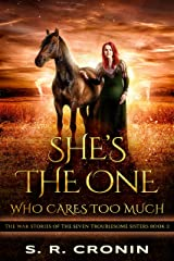 She's the One Who Cares Too Much (The War Stories of the Seven Troublesome Sisters Book 2) Kindle Edition
