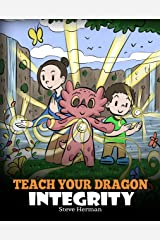Teach Your Dragon Integrity: A Story About Integrity, Honesty, Honor and Positive Moral Behaviors (My Dragon Books Book 46) Kindle Edition