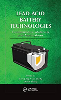 Lead-Acid Battery Technologies: Fundamentals, Materials, and Applications (Electrochemical Energy Storage and Conversion Book 8)