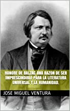 HONORE DE BALZAC UNA RAZON DE SER IMPRESCINDIBLE PARA LA LITERATURA UNIVERSAL Y LA HUMANIDAD. (Spanish Edition)