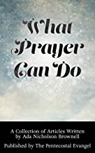 What Prayer Can Do: A Collection of Articles Written by Ada Nicholson Brownell Published by The Pentecostal Evangel