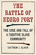 The Battle of Negro Fort: The Rise and Fall of a Fugitive Slave Community