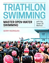 Triathlon Swimming: Master Open-Water Swimming with the Tower 26 Method