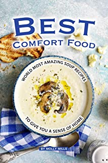 Best Comfort Food: World Most Amazing Soup Recipes to give you a Sense of Home