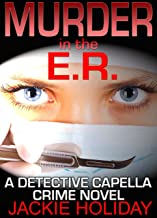 Murder in the E.R.: A Detective Capella Crime Novel (Detective Capella Mystery Thriller Series Book 1)