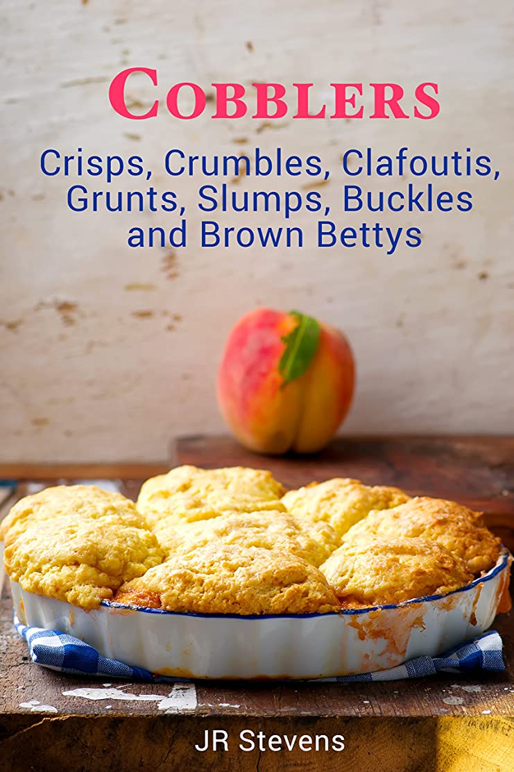 ますます後継パワーセルCobblers, Crisps, Crumbles, Clafoutis, Grunts, Slumps, Buckles and Brown Bettys (English Edition)