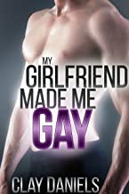 My Girlfriend Made Me Gay! (First Time Gay MM Erotica)