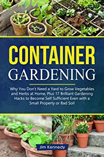Container Gardening: Why You Don't Need a Yard to Grow Vegetables and Herbs at Home, Plus 17 Brilliant Free Gardening Hack...