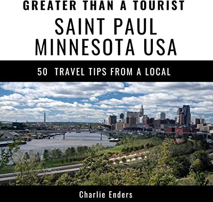 Greater Than a Tourist - Saint Paul, Minnesota USA: 50 Travel Tips from a Local