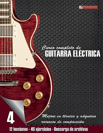 Curso completo de guitarra eléctrica nivel 4: Nivel 4 Mejore su técnica y adquiera recursos