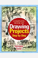 Complete Book of Drawing Projects Step by Step Kindle Edition