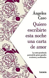 Quiero escribirte esta noche una carta de amor: La correspondencia pasional de quince grandes escritoras y sus historias (Spanish Edition)