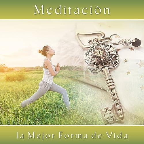 Meditación - la Mejor Forma de Vida by La Clave de Relax on ...